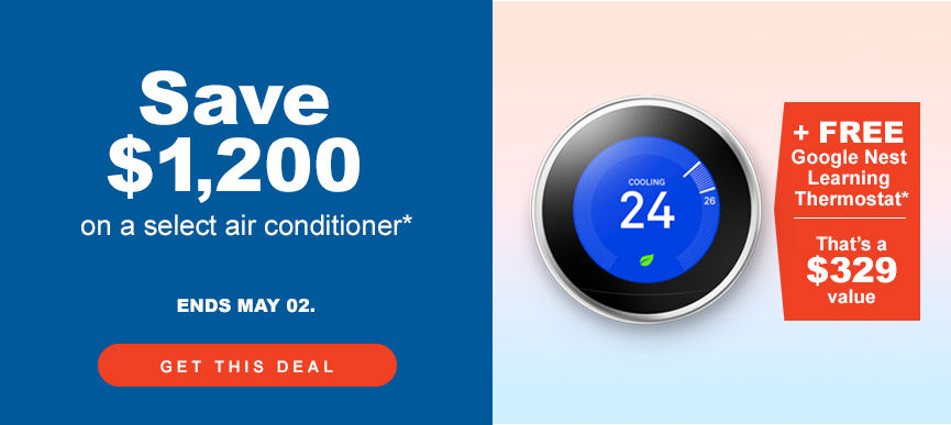 Save 1200 on a select air conditioner. Ends May 2, 2021.
